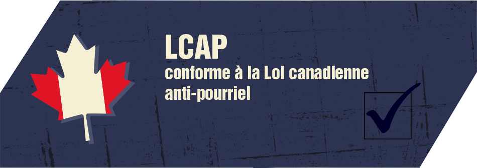 Conforme à la Loi canadienne anti-pourriel LCAP